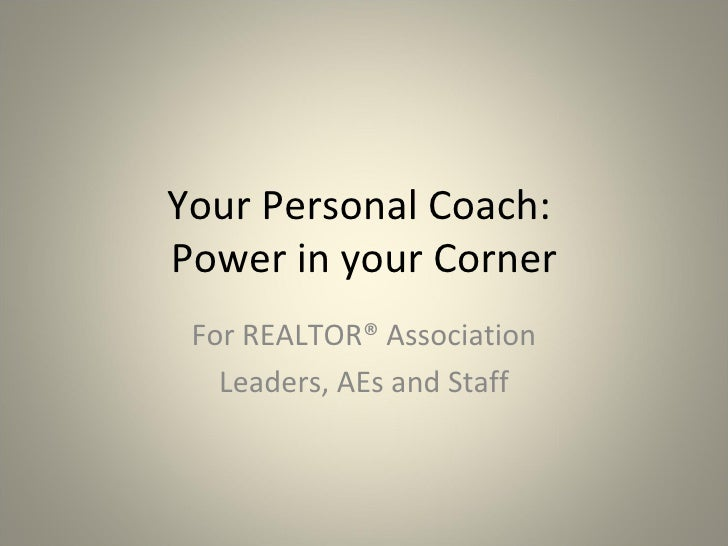 Your Personal Coach:  Power in your Corner For REALTOR® Association Leaders, AEs and Staff
