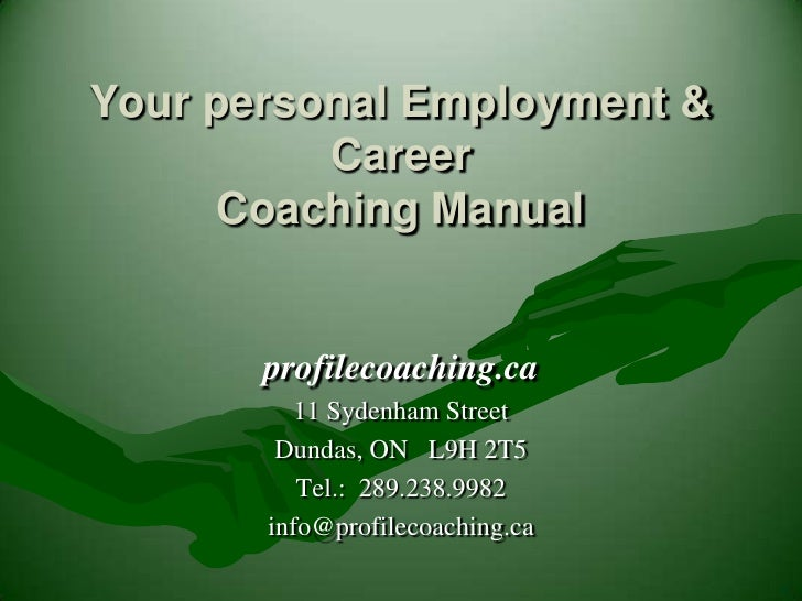 Your personal Employment & CareerCoaching Manual<br />profilecoaching.ca<br />11 Sydenham Street<br />Dundas, ON   L9H 2T5...