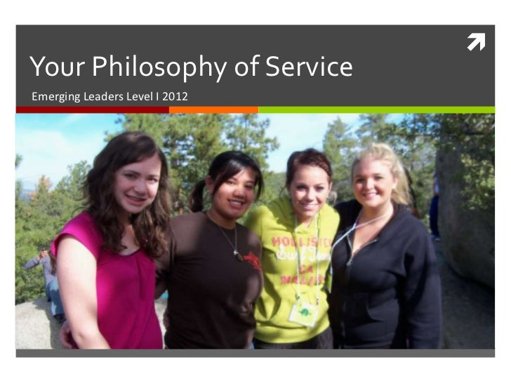 Your Philosophy of ServiceEmerging Leaders Level I 2012