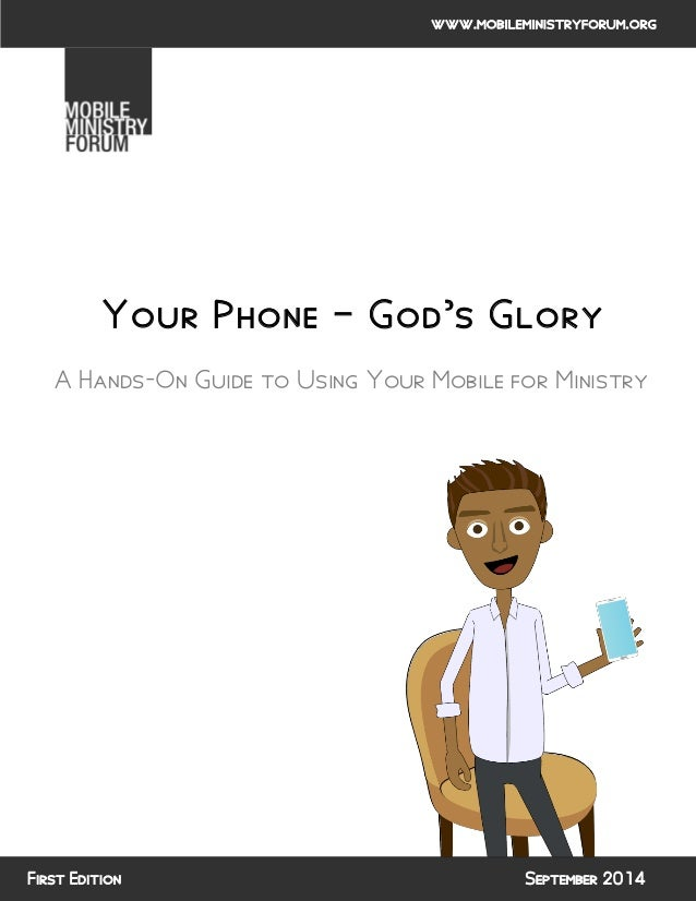 Your Phone – God's Glory  A Hands-On Guide to Using Your Mobile for Ministry  September 2014  www.mobileministryforum.org ...