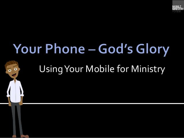 UsingYour Mobile for Ministry