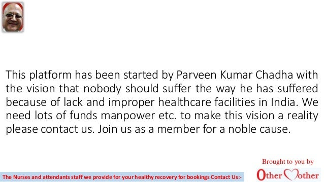 This platform has been started by Parveen Kumar Chadha with the vision that nobody should suffer the way he has suffered b...