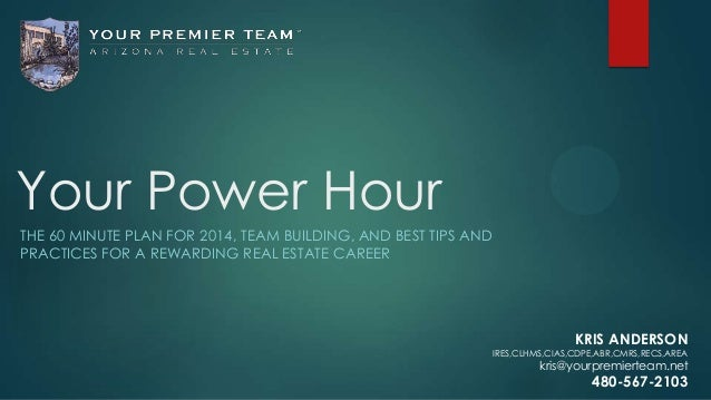 Your Power Hour THE 60 MINUTE PLAN FOR 2014, TEAM BUILDING, AND BEST TIPS AND PRACTICES FOR A REWARDING REAL ESTATE CAREER...
