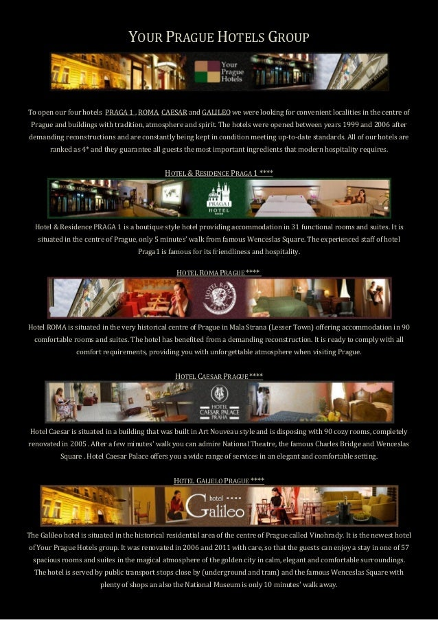 YOUR PRAGUE HOTELS GROUP  To open our four hotels PRAGA 1 , ROMA, CAESAR and GALILEO we were looking for convenient locali...