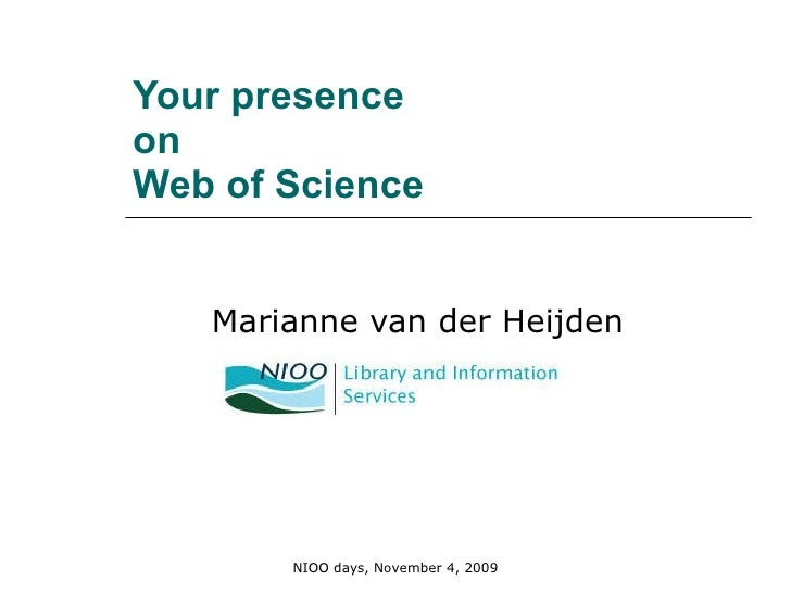 Your presence  on  Web of Science   Marianne van der Heijden NIOO days, November 4, 2009