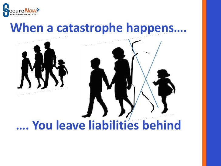 When a catastrophe happens….…. You leave liabilities behind            SecureNow