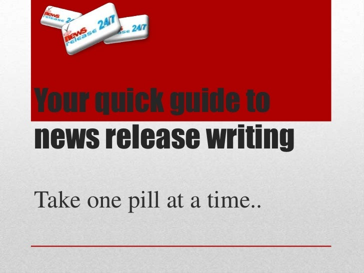 Your quick guide to news release writing<br />Take one pill at a time..<br />