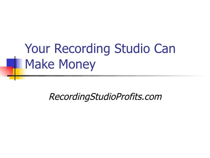 your recording studio can make money recordingstudioprofits com