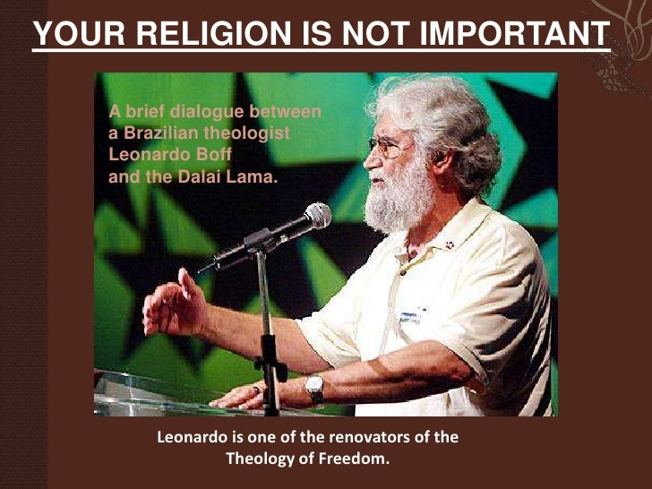 YOUR RELIGION IS NOT IMPORTANT<br />A brief dialogue between a Brazilian theologist <br />Leonardo Boff <br />and the Dala...