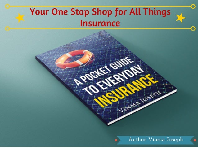 Your One Stop Shop for All Things Insurance Author: Vinma Joseph