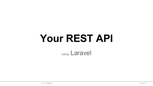 Your REST API using Laravel @sulaeman2014 by Sulaeman