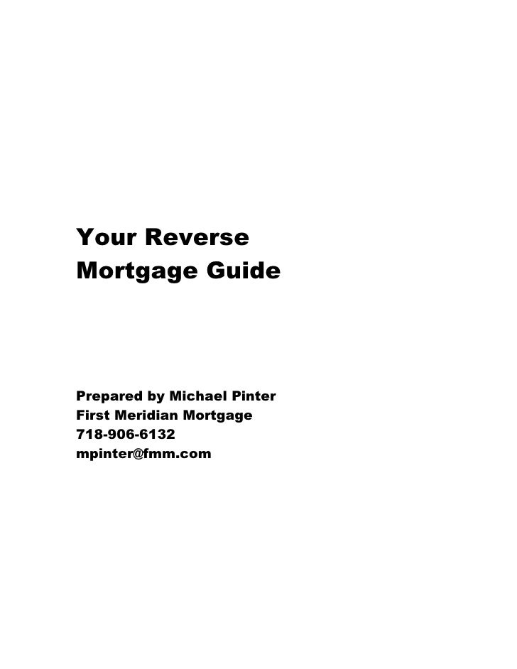 Your Reverse Mortgage Guide     Prepared by Michael Pinter First Meridian Mortgage 718-906-6132 mpinter@fmm.com