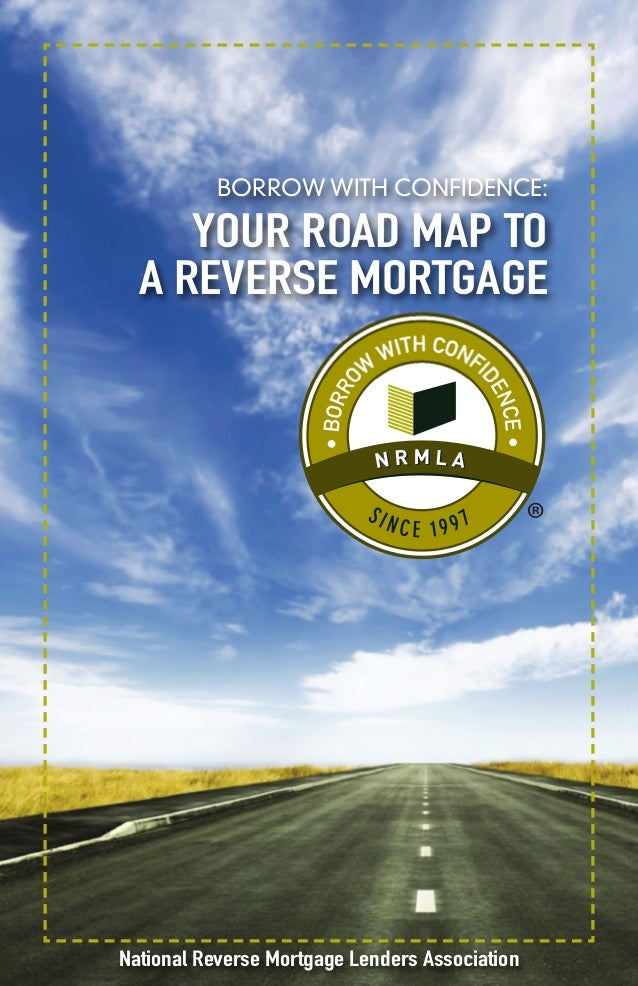 BORROW WITH CONFIDENCE:     YOUR ROAD MAP TO  A REVERSE MORTGAGENational Reverse Mortgage Lenders Association