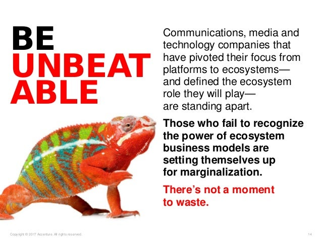 BE UNBEAT ABLE Copyright © 2017 Accenture. All rights reserved. 14 Communications, media and technology companies that hav...