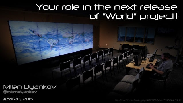 """Your role in the next release of """"World"""" project! Milen Dyankov milendyankov@ April 20, 2015 https://www.flickr.com/photos..."""