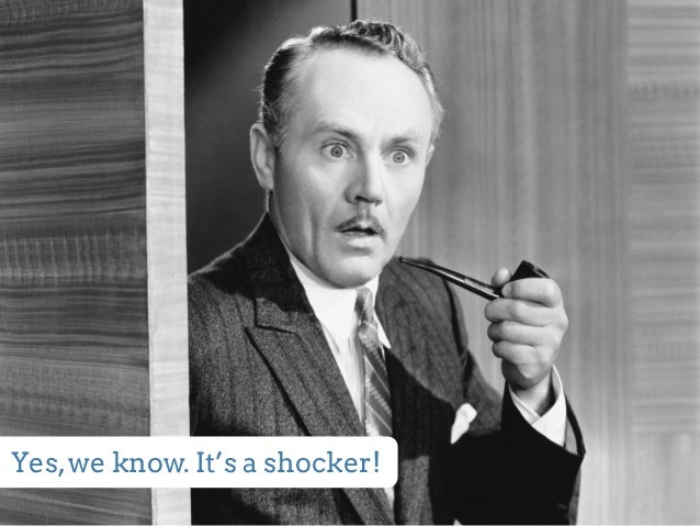 Yes, we know. It's a shocker!