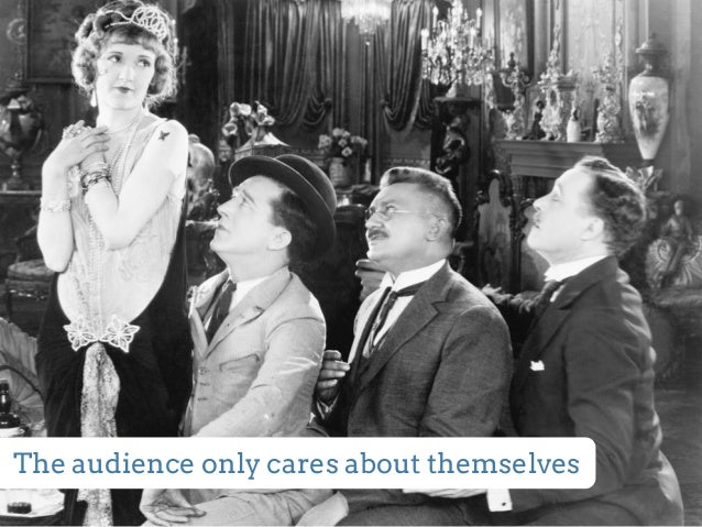 The audience only cares about themselves