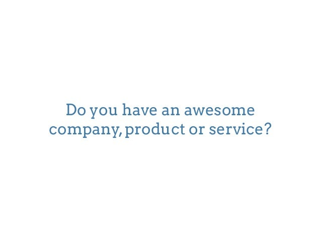 Do you have an awesome  company, product or service?