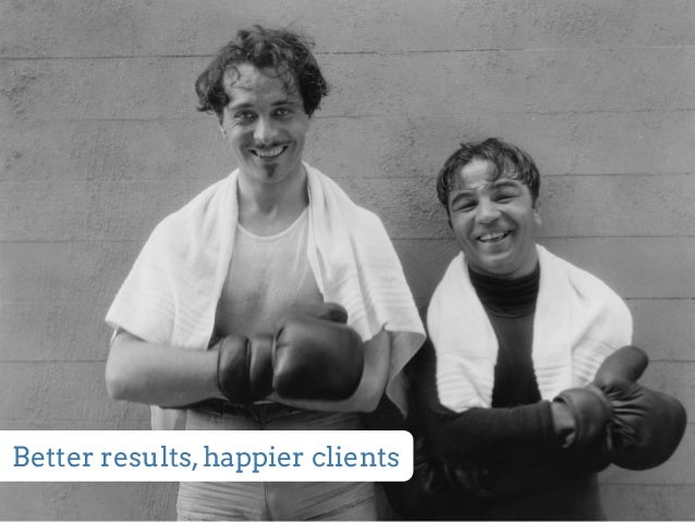 Better results, happier clients