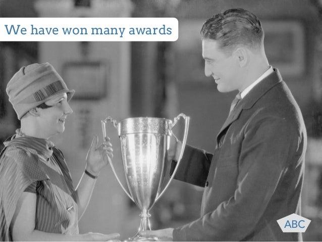 We have won many awards  ABC
