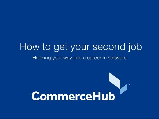 How to get your second job Hacking your way into a career in software