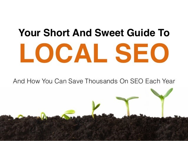 LOCAL SEO And How You Can Save Thousands On SEO Each Year Your Short And Sweet Guide To