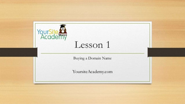 Lesson 1 Buying a Domain Name YoursiteAcademy.com