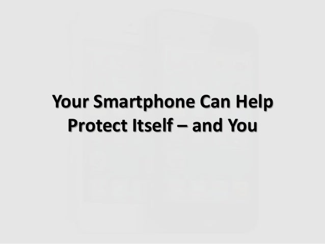 Your Smartphone Can HelpProtect Itself – and You