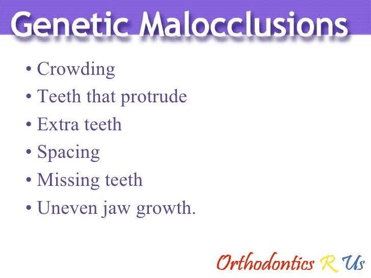<ul><li>Crowding </li></ul><ul><li>Teeth that protrude </li></ul><ul><li>Extra teeth </li></ul><ul><li>Spacing </li></ul><...