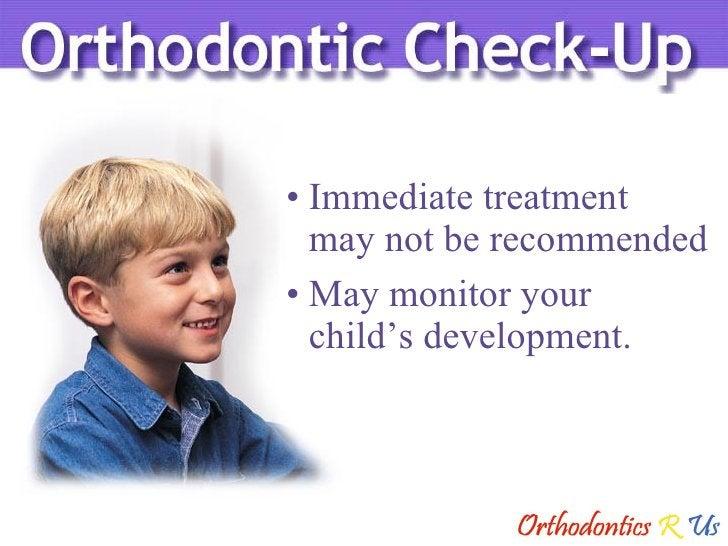 <ul><li>Immediate treatment  may not be recommended </li></ul><ul><li>May monitor your  child's development. </li></ul>