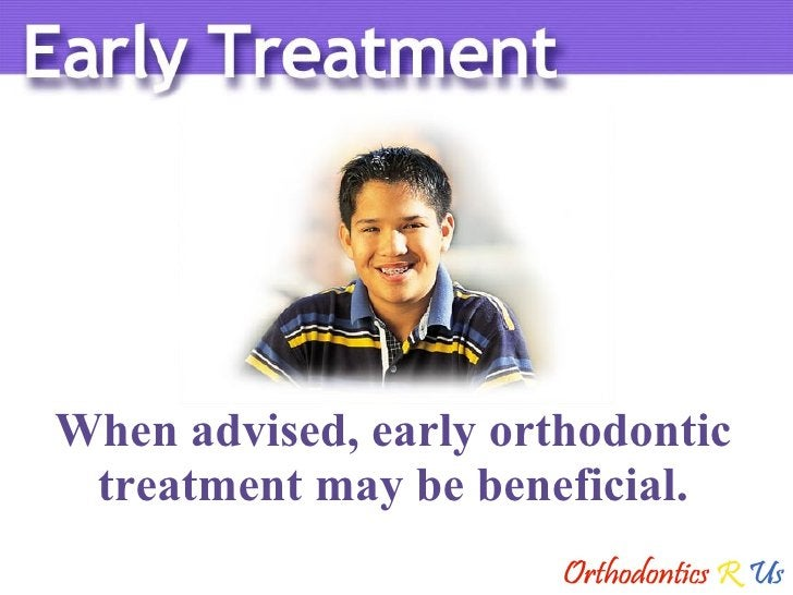 When advised, early orthodontic treatment may be beneficial.