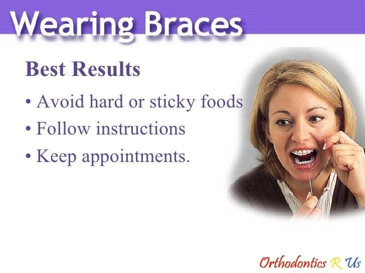 Best Results <ul><li>Avoid hard or sticky foods </li></ul><ul><li>Follow instructions </li></ul><ul><li>Keep appointments....