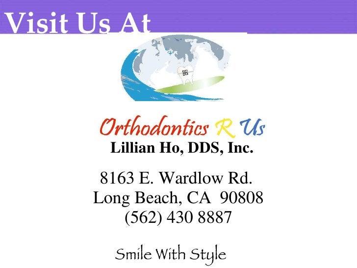 8163 E. Wardlow Rd.  Long Beach, CA  90808 (562) 430 8887 <ul><li>Smile With Style </li></ul>Visit Us At   Lillian Ho, DDS...