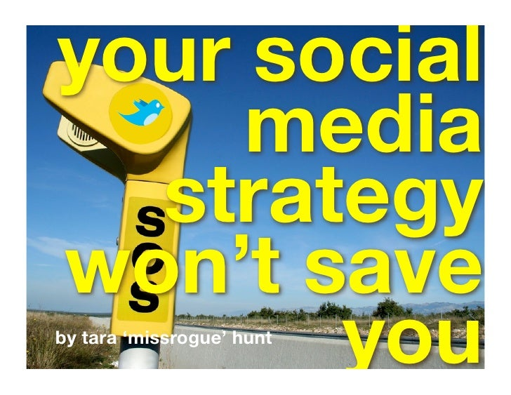 your social      media   strategy won't save        you by tara 'missrogue' hunt