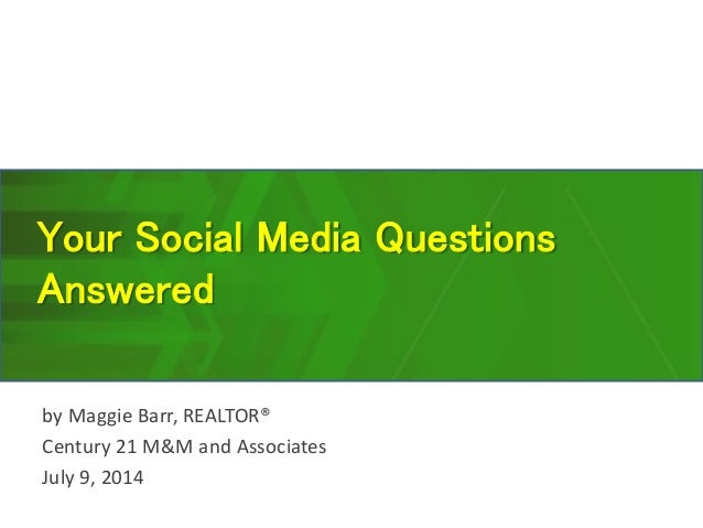 Your Social Media Questions Answered by Maggie Barr, REALTOR® Century 21 M&M and Associates July 9, 2014
