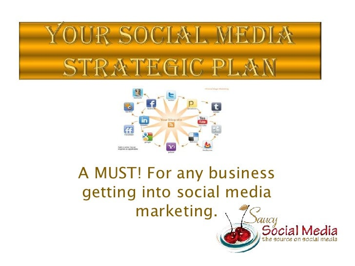 Your Social Media Strategic Plan<br />A MUST! For any business getting into social media marketing.<br />