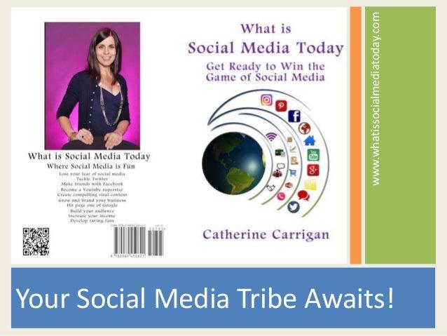 www.whatissocialmediatoday.com Your Social Media Tribe Awaits!