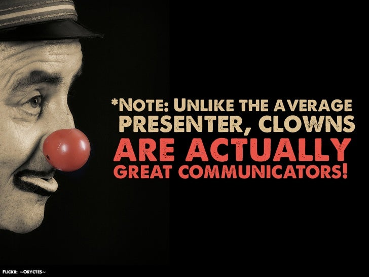 *Note: Unlike the average                    presenter, clowns                    are actually                    great co...