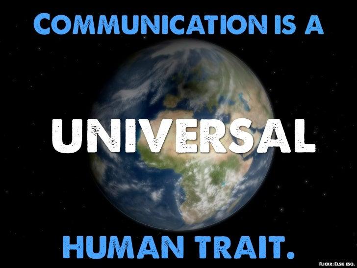 Communication is a universal human trait.    Flickr: Elsie esq.