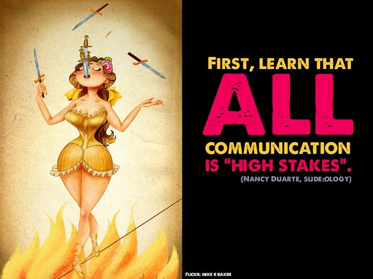 """ALL         First, learn that        communication        is """"high stakes"""".                       (Nancy Duarte, slide:olo..."""