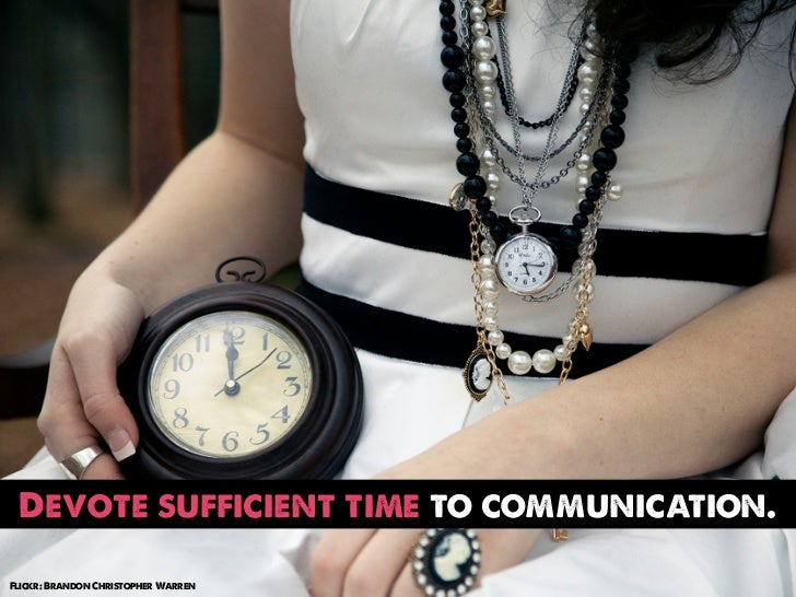 Devote sufficient time to communication.Flickr: Brandon Christopher Warren