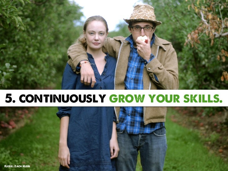 5. continuously grow your skills.Flickr: Zach Klein