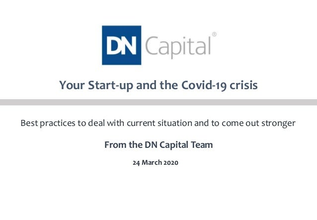 Your Start-up and the Covid-19 crisis Best practices to deal with current situation and to come out stronger 24 March 2020...