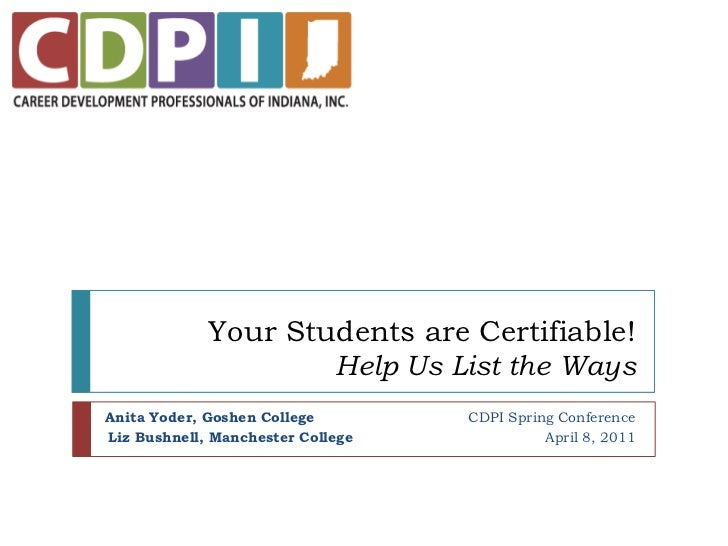 Your Students are Certifiable!Help Us List the Ways<br />Anita Yoder, Goshen College                                CDPI S...