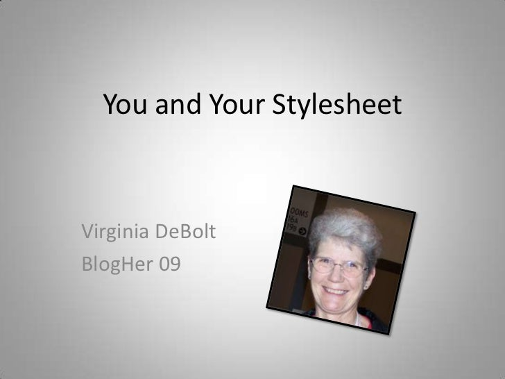 You and Your Stylesheet<br />Virginia DeBolt<br />BlogHer 09<br />
