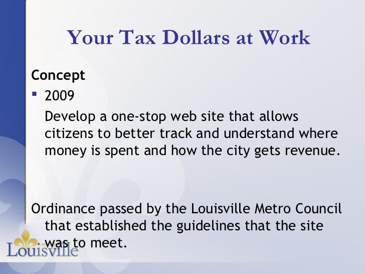 Your Tax Dollars at WorkConcept 2009  Develop a one-stop web site that allows  citizens to better track and understand wh...