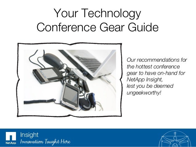 Your Technology ! Conference Gear Guide Our recommendations for the hottest conference gear to have on-hand for  NetApp In...