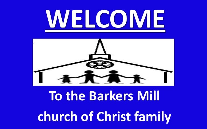 WELCOME<br />To the Barkers Mill <br />church of Christ family<br />