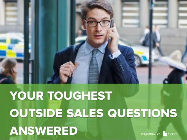 Base CRM YOUR TOUGHEST OUTSIDE SALES QUESTIONS ANSWERED PRESENTED BY