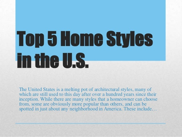 Top 5 Home Styles in the U.S. The United States is a melting pot of architectural styles, many of which are still used to ...